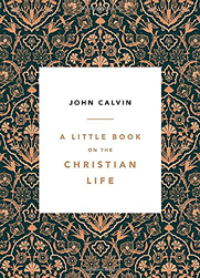 Calvin's Little Book on the Christian Life